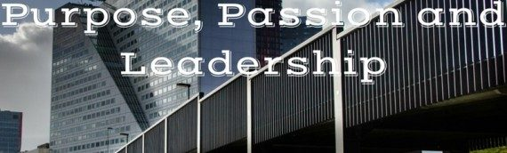 Purpose, Passion and Leadership