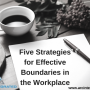 Five Strategies for Effective Boundaries in the Workplace - Arc Integrated