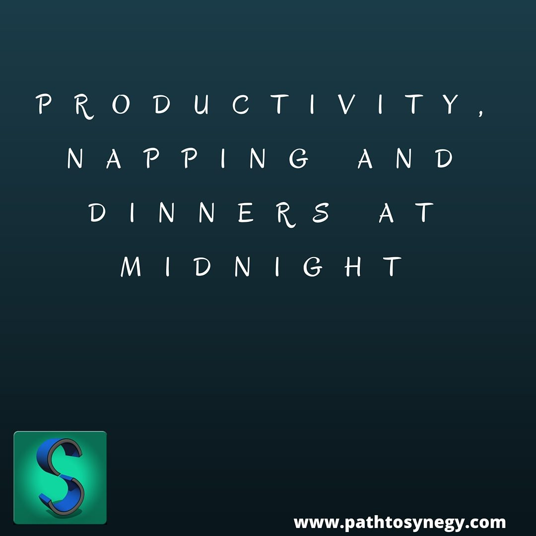 Productivity, Napping and Dinners at Midnight