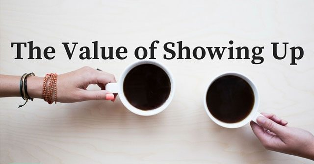 The Value of Showing Up