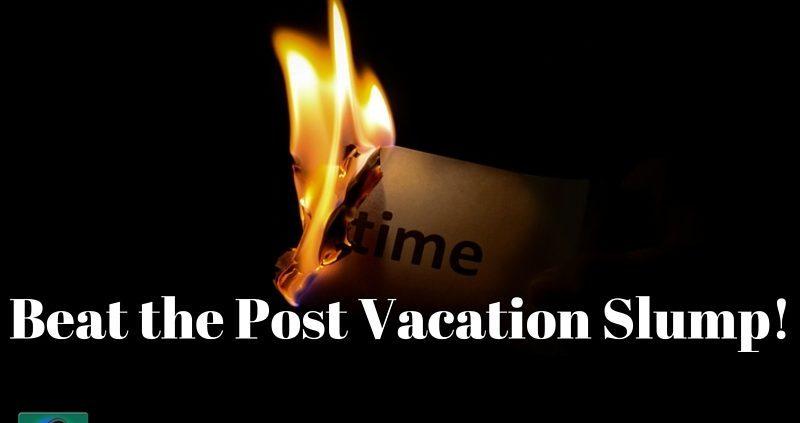 Beat the Post Vacation Slump