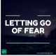 Letting Go of Fear