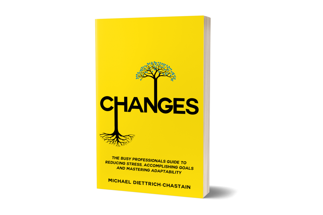 CHANGES - The Busy Professionals Guide to Reducing Stress, Accomplishing Goals and Mastering Adaptability