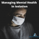 Managing Mental Health in Isolation